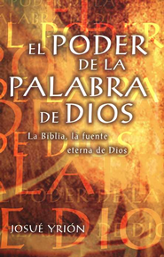 El Poder de la Palabra de Dios  (The Power of the Word of God)  -     By: Josue Yrion