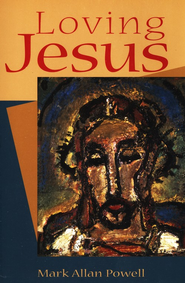 Loving Jesus    -     By: Mark Allan Powell