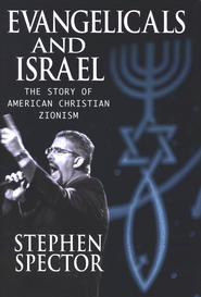 Evangelicals and Israel: The Story of American Christian Zionism  -     By: Stephen Spector