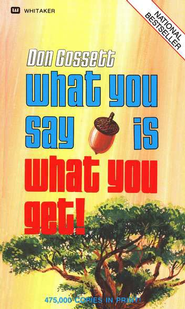 What You Say Is What You Get   -     By: Don Gossett