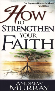 How to Strengthen Your Faith   -     By: Andrew Murray