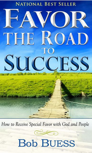 Favor: The Road to Success, How To Receive Special Favor  With God and People  -     By: Bob Buess
