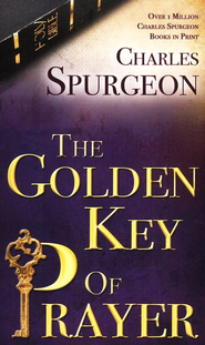 Golden Key of Prayer   -     By: Charles H. Spurgeon