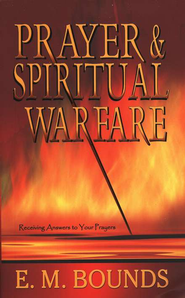 Prayer and Spiritual Warfare: Receiving Answers to Your Prayers   -     By: E.M. Bounds