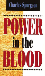 Power in the Blood   -              By: Charles H. Spurgeon