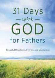 31 Days with God for Fathers: Powerful Devotions, Prayers, and Quotations - eBook  -