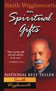 Smith Wigglesworth on Spiritual Gifts   -     By: Smith Wigglesworth