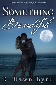 Something Beautiful - eBook  -     By: K. Dawn Byrd