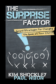 The Surprise Factor: Gospel Strategies for Changing the Game at Your Church - eBook  -     By: Paul Nixon, Kim Shockley