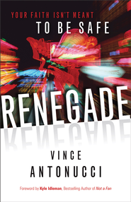 Renegade: Your Faith Isn't Meant to Be Safe - eBook  -     By: Vince Antonucci