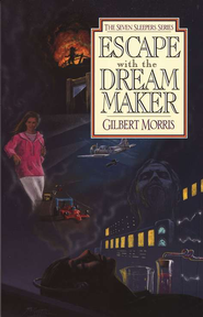 Escape With The Dream Maker, Seven Sleepers Series #9   -     By: Gilbert Morris