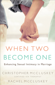 When Two Become One: Enhancing Sexual Intimacy in Marriage - eBook  -     By: Christopher McCluskey, Rachel McCluskey