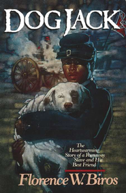 Dog Jack: The Heartwarming Story of a Runaway Slave and His Best Friend  -     By: Florence W. Biros