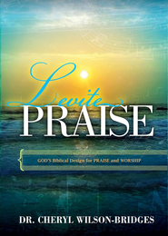 Levite Praise: God's Biblical Design for Praise and Worship - eBook  -     By: Dr. Cheryl Wilson-Bridges