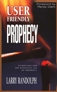 User Friendly Prophecy: Guidelines for the Effective Use of Prophecy  -     By: Larry Randolph