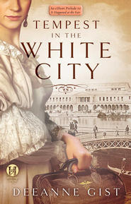 Tempest in the White City: An eShort Prelude to It Happened at the Fair - eBook  -     By: Deeanne Gist