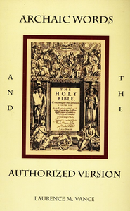 Archaic Words and the Authorized Version, 3rd Ed.   -     By: Laurence M. Vance