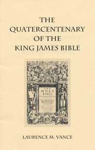 The Quatercentenary of the King James Bible   -     By: Laurence M. Vance