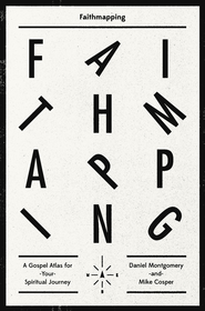 Faithmapping: A Gospel Atlas for Your Spiritual Journey - eBook  -     By: Mike Cosper, Daniel Montgomery