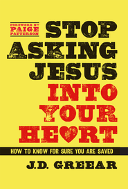 Stop Asking Jesus Into Your Heart - eBook  -     By: J.D. Greear