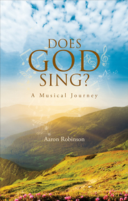 Does God Sing?: A Musical Journey - eBook  -     By: Aaron Robinson