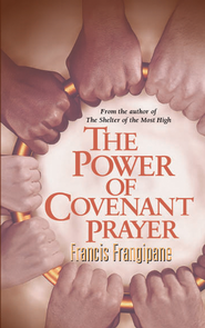 The Power Of Covenant Prayer: Christian Living - eBook  -     By: Francis Frangipane