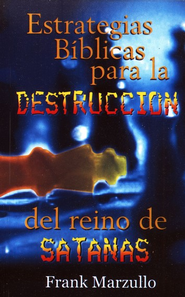 Estrategias b&#237blicas para la destrucci&#243n del reino de Satan&#225s, Biblical Strategies for the Destruction of Satan's Kingdom  -     By: Frank Marzullo