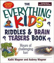 The Everything Kids' Riddles & Brain Teasers Book  -     By: Kathi Wagner, Aubrey Wagner