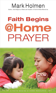 Faith Begins @ Home Prayer - eBook  -     By: Mark Holmen