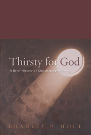 Thirsty for God: A Brief History of Christian Spirituality, Second Edition  -     By: Bradley P. Holt