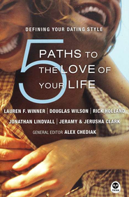 5 Paths to the Love of Your Life: Defining Your Dating Style  -     Edited By: Alex Chediak     By: Lauren F. Winner, Douglas Wilson, Rick Holland, Jonathan Lindvall