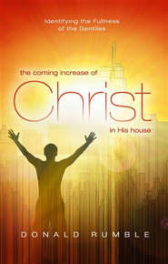 The Coming Increase of Christ in His House: Identifying the Fullness of the Gentiles - eBook  -     By: Donald Rumble