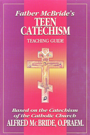Father McBride's Teen Catechism, Teacher Guide   -              By: Alfred McBride