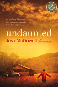 Undaunted: One Man's Real-Life Journey from Unspeakable Memories to Unbelievable Grace  -              By: Josh D. McDowell, Cristobal Krusen