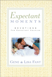 Expectant Moments - eBook  -     By: Gene Fant, Lisa Fant