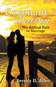 Covenant Dating: The Biblical Path To Marriage - eBook  -     By: Beverly D. Allen