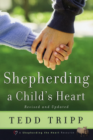 Shepherding a Child's Heart, Revised and Updated   -              By: Tedd Tripp