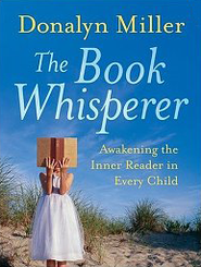 Book Whisperer: Awakening the Inner Readers in Every Child  -     By: Donalyn Miller