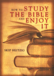 How to Study the Bible and Enjoy It   -              By: Skip Heitzig