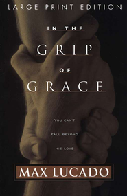 In the Grip of Grace, Large Print   -              By: Max Lucado