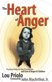 The Heart of Anger: Practical Help for the Prevention and Cure of Anger in Children  -     By: Lou Priolo