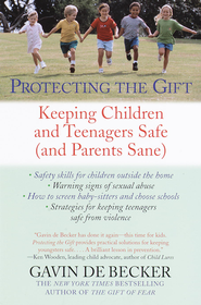 Protecting the Gift: Keeping Children and Teenagers Safe (and Parents Sane) - eBook  -     By: Gavin De Becker