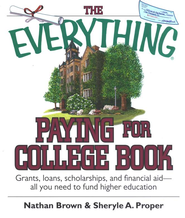 The Everything Paying for College Book: Grants, Loans, Scholarships, and Financial Aid  -     By: Nathan Brown, Sheryle A. Proper