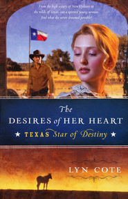 The Desires of Her Heart, Texas: Star of Destiny Series #1   -     By: Lyn Cote