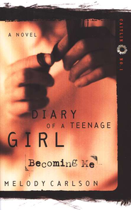 Diary of a Teenage Girl Series, Caitlin #1: Becoming Me   -              By: Melody Carlson