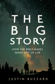 The Big Story: How the Bible Makes Sense out of Life / New edition - eBook  -     By: Justin Buzzard