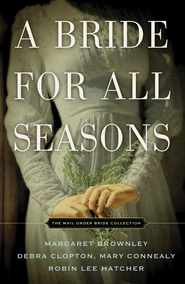 A Bride for All Seasons: The Mail Order Bride Collection - eBook  -     By: Margaret Brownley, Robin Lee Hatcher, Mary Connealy