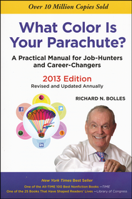 What Color Is Your Parachute? 2013: A Practical Manual for Job-Hunters and Career-Changers  -              By: Richard N. Bolles
