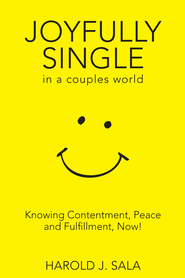 Joyfully Single in a Couples' World: Knowing Contentment, Peace, and Fulfillment-Now / Digital original - eBook  -     By: Harold J. Sala