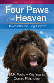 Four Paws from Heaven: Devotions for Dog Lovers - eBook  -     By: M.R. Wells, Kris Young, Connie Fleishauer